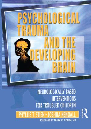 Psychological Trauma and the Developing Brain: Neurologically Based Interventions for Troubled Children (Paperback) book cover