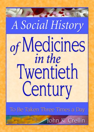 A Social History of Medicines in the Twentieth Century: To Be Taken Three Times a Day, 1st Edition (Paperback) book cover