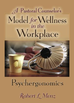 A Pastoral Counselor's Model for Wellness in the Workplace: Psychergonomics (Paperback) book cover