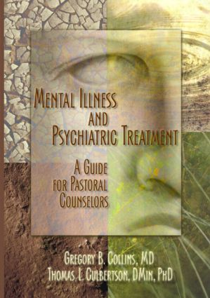 Mental Illness and Psychiatric Treatment: A Guide for Pastoral Counselors (Paperback) book cover