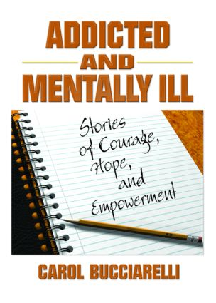 Addicted and Mentally Ill: Stories of Courage, Hope, and Empowerment (Paperback) book cover