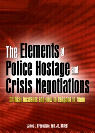 The Elements of Police Hostage and Crisis Negotiations: Critical Incidents and How to Respond to Them, 1st Edition (Paperback) book cover
