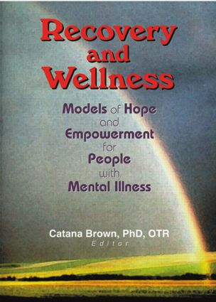 Recovery and Wellness: Models of Hope and Empowerment for People with Mental Illness (Paperback) book cover