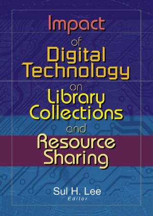 Impact of Digital Technology on Library Collections and Resource Sharing book cover