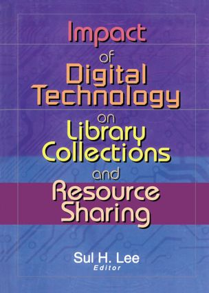 Impact of Digital Technology on Library Collections and Resource Sharing: 1st Edition (e-Book) book cover