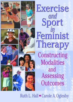 Exercise and Sport in Feminist Therapy: Constructing Modalities and Assessing Outcomes book cover