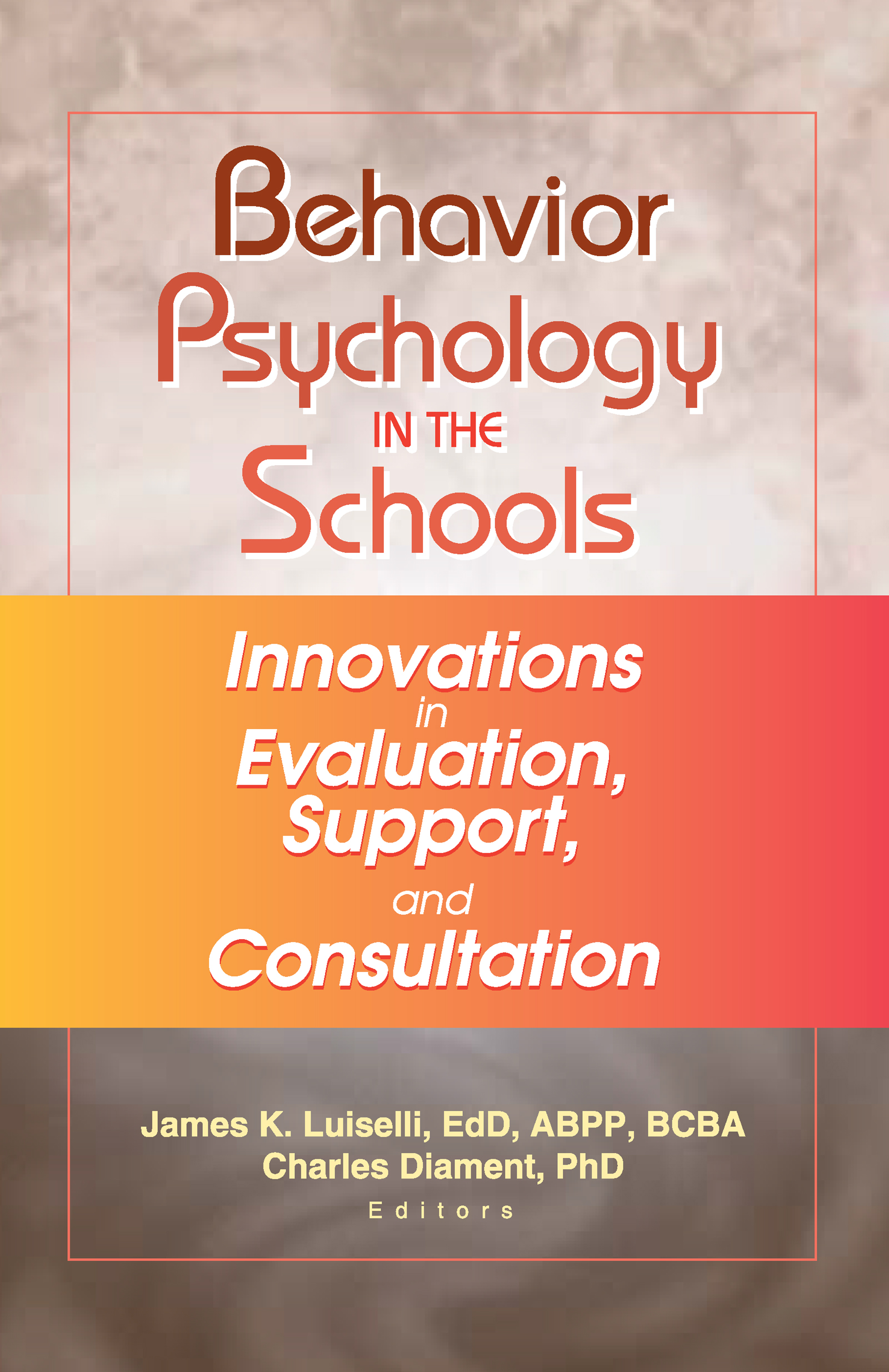 Behavior Psychology in the Schools: Innovations in Evaluation, Support, and Consultation (Hardback) book cover