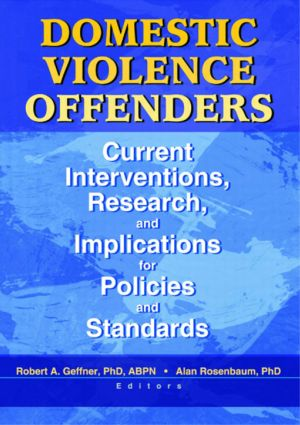 Domestic Violence Offenders: Current Interventions, Research, and Implications for Policies and Standards (Paperback) book cover