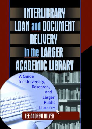 Interlibrary Loan and Document Delivery in the Larger Academic Library: A Guide for University, Research, and Larger Public Libraries book cover
