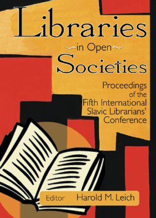 Libraries in Open Societies: Proceedings of the Fifth International Slavic Librarians' Conference book cover