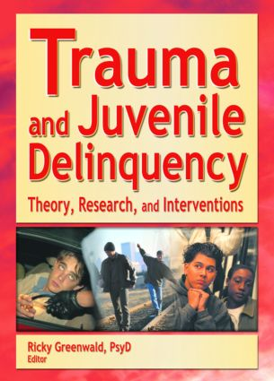 Trauma and Juvenile Delinquency: Theory, Research, and Interventions (Paperback) book cover
