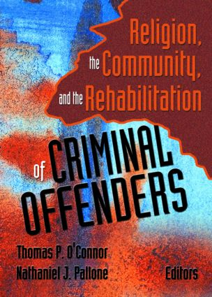 Religion, the Community, and the Rehabilitation of Criminal Offenders: 1st Edition (Paperback) book cover