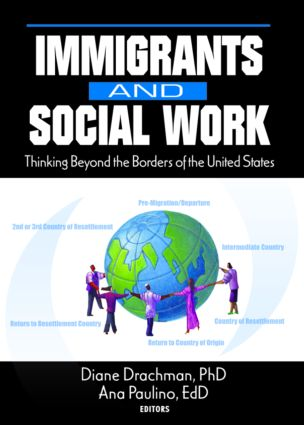 Immigrants and Social Work: Thinking Beyond the Borders of the United States, 1st Edition (Hardback) book cover