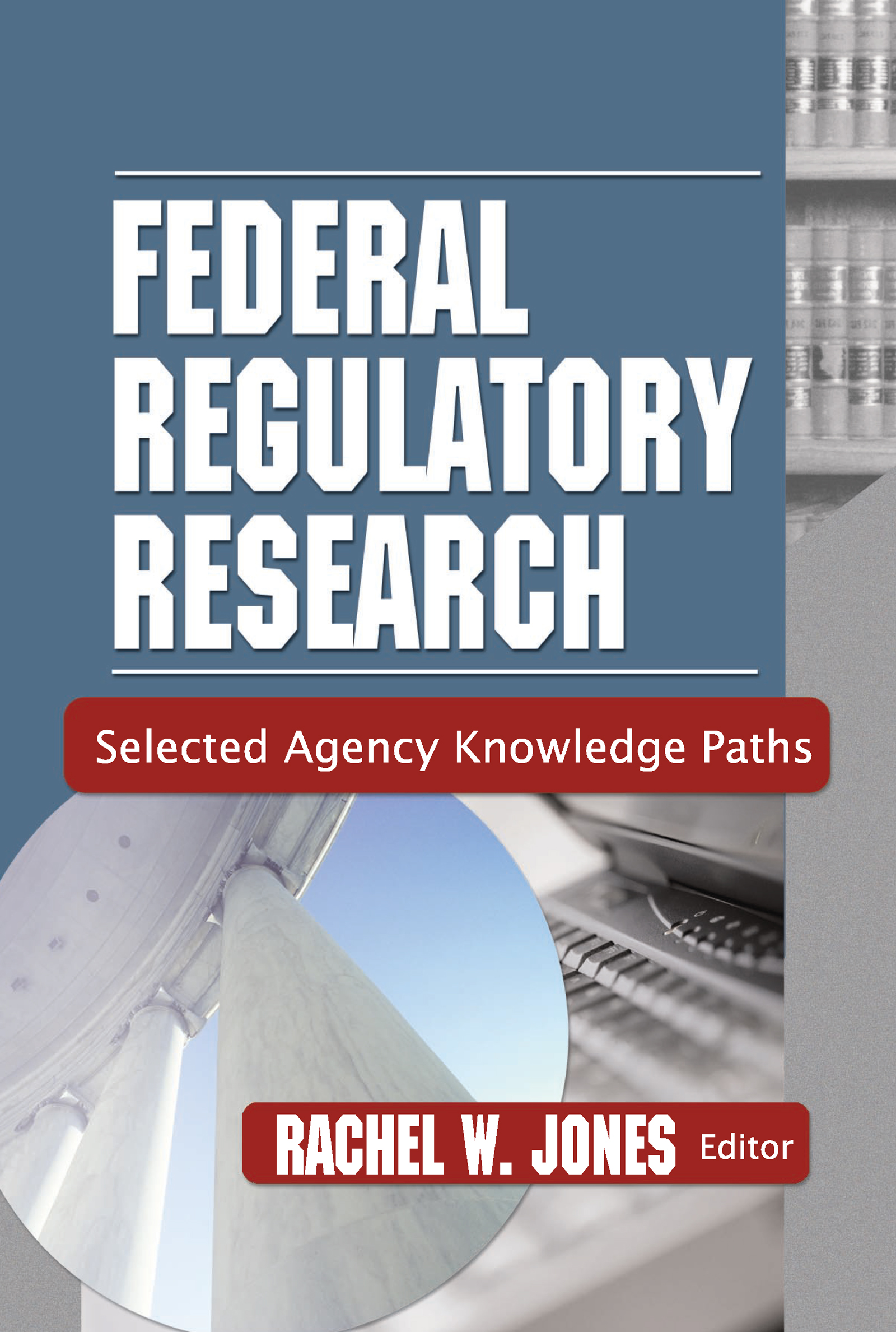 Federal Regulatory Research: Selected Agency Knowledge Paths, 1st Edition (Hardback) book cover