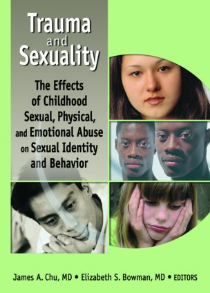 Trauma and Sexuality: The Effects of Childhood Sexual, Physical, and Emotional Abuse on Sexual Identity and Behavior book cover