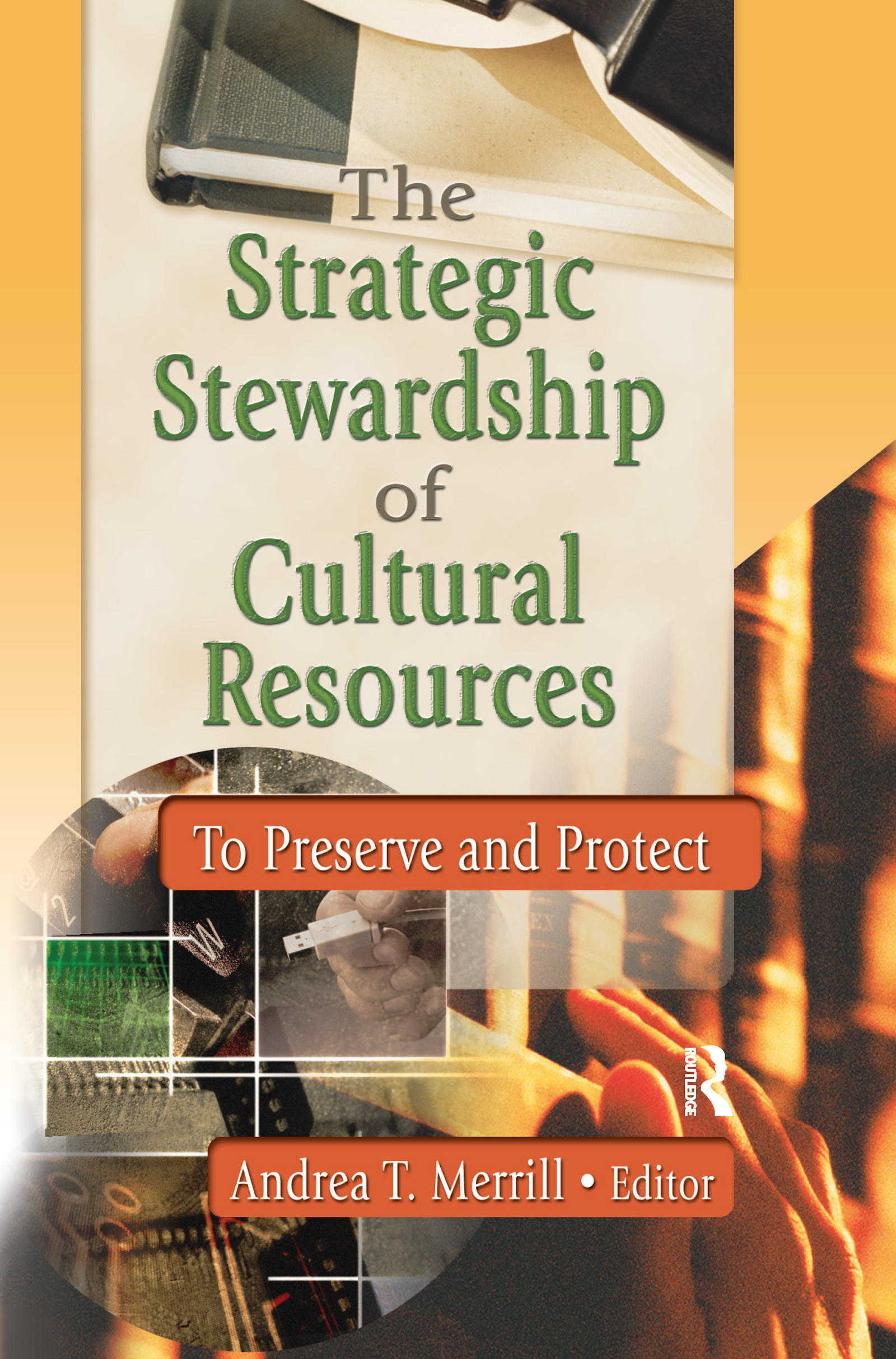 The Strategic Stewardship of Cultural Resources: To Preserve and Protect book cover