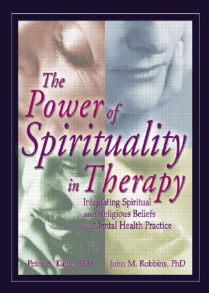 The Power of Spirituality in Therapy: Integrating Spiritual and Religious Beliefs in Mental Health Practice, 1st Edition (Hardback) book cover