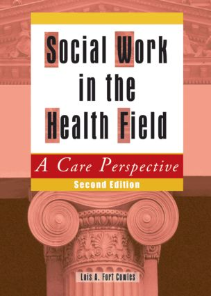 Social Work in the Health Field: A Care Perspective, Second Edition, 2nd Edition (Paperback) book cover