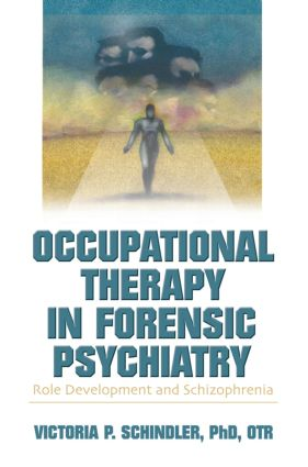 Occupational Therapy in Forensic Psychiatry: Role Development and Schizophrenia (Paperback) book cover