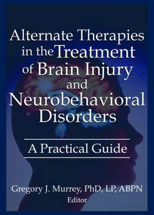 Alternate Therapies in the Treatment of Brain Injury and Neurobehavioral Disorders: A Practical Guide (Paperback) book cover