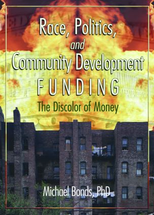 Race, Politics, and Community Development Funding: The Discolor of Money (Paperback) book cover