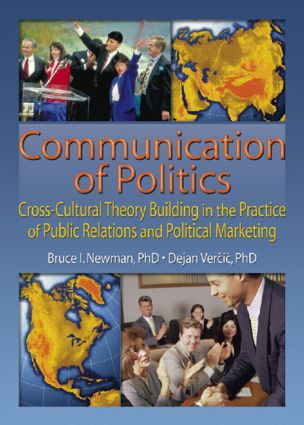 Communication of Politics: Cross-Cultural Theory Building in the Practice of Public Relations and Political Marketing: 8th Inte, 1st Edition (Paperback) book cover