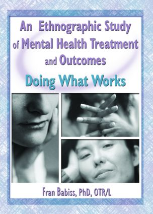 An Ethnographic Study of Mental Health Treatment and Outcomes: Doing What Works (Paperback) book cover