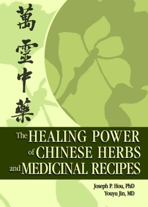 The Healing Power of Chinese Herbs and Medicinal Recipes: 1st Edition (Hardback) book cover