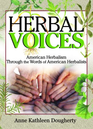 Herbal Voices: American Herbalism Through the Words of American Herbalists, 1st Edition (Paperback) book cover