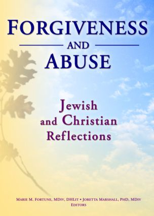 Forgiveness And Abuse: Jewish And Christian Reflections: 1st Edition (Paperback) book cover
