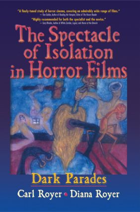 The Spectacle of Isolation in Horror Films: Dark Parades, 1st Edition (Paperback) book cover