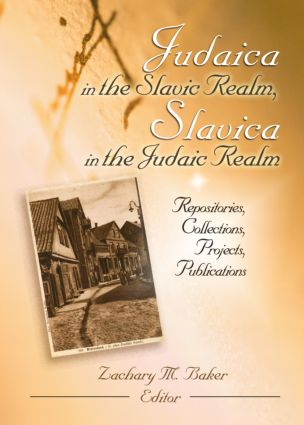 Judaica in the Slavic Realm, Slavica in the Judaic Realm: Repositories, Collections, Projects, Publications, 1st Edition (Paperback) book cover