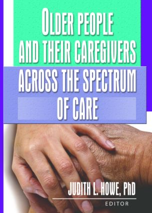 Older People and Their Caregivers Across the Spectrum of Care: 1st Edition (Hardback) book cover