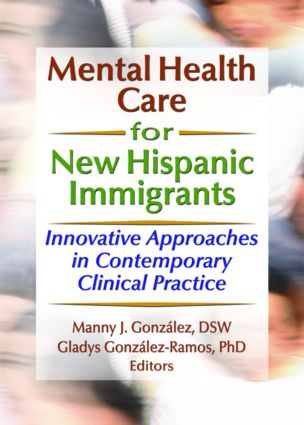 Mental Health Care for New Hispanic Immigrants: Innovative Approaches in Contemporary Clinical Practice (Paperback) book cover