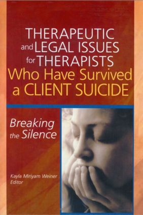 Therapeutic and Legal Issues for Therapists Who Have Survived a Client Suicide: Breaking the Silence, 1st Edition (Paperback) book cover
