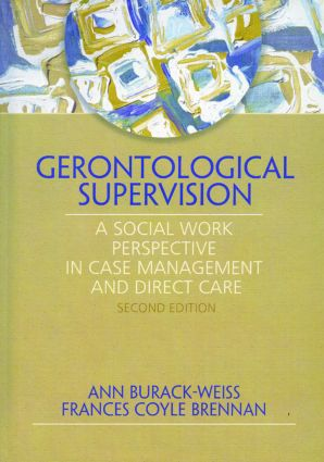 Gerontological Supervision: A Social Work Perspective in Case Management and Direct Care (Paperback) book cover