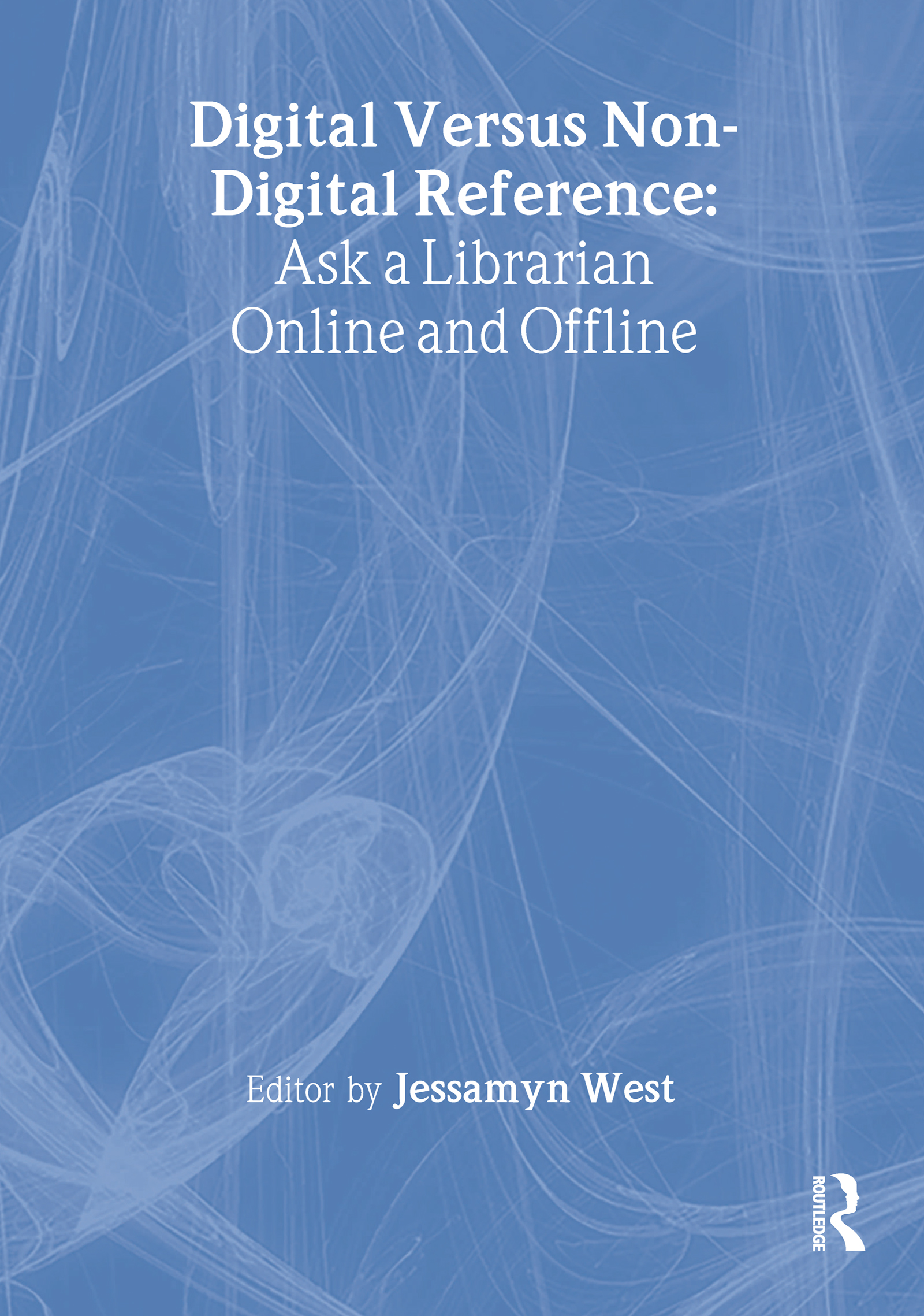 Digital versus Non-Digital Reference: Ask a Librarian Online and Offline, 1st Edition (Paperback) book cover