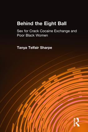 Behind the Eight Ball: Sex for Crack Cocaine Exchange and Poor Black Women, 1st Edition (Paperback) book cover