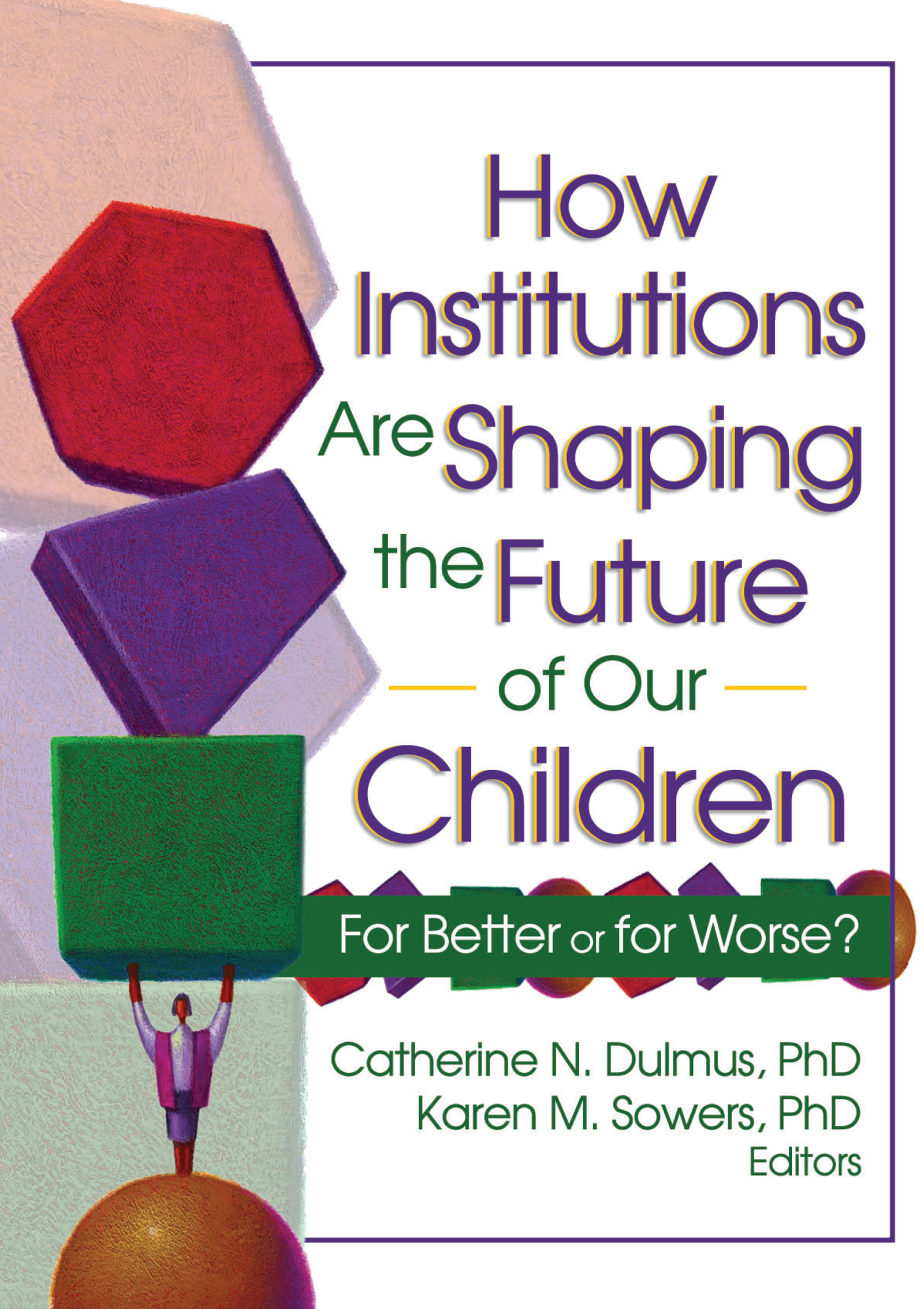 How Institutions are Shaping the Future of Our Children: For Better or for Worse?, 1st Edition (Paperback) book cover