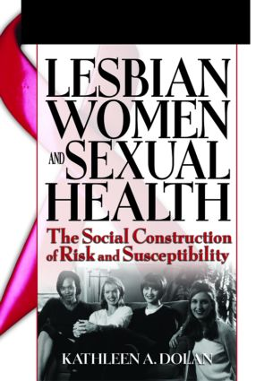Lesbian Women and Sexual Health: The Social Construction of Risk and Susceptibility, 1st Edition (Paperback) book cover