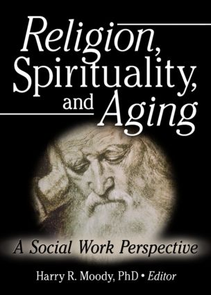 Religion, Spirituality, and Aging: A Social Work Perspective (Paperback) book cover