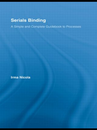 Serials Binding: A Simple and Complete Guidebook to Processes, 1st Edition (Hardback) book cover