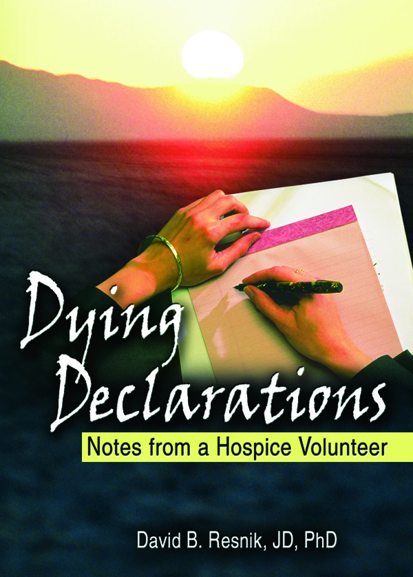 Dying Declarations: Notes from a Hospice Volunteer, 1st Edition (Hardback) book cover