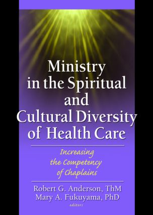 Ministry in the Spiritual and Cultural Diversity of Health Care: Increasing the Competency of Chaplains, 1st Edition (Paperback) book cover