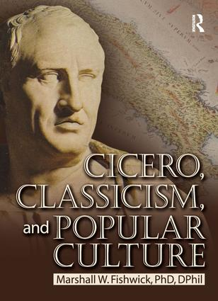 Cicero, Classicism, and Popular Culture: 1st Edition (Paperback) book cover