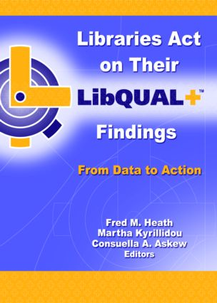 Libraries Act on Their LibQUAL+ Findings: From Data to Action, 1st Edition (Paperback) book cover