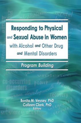 Responding to Physical and Sexual Abuse in Women with Alcohol and Other Drug and Mental Disorders: Program Building, 1st Edition (Paperback) book cover