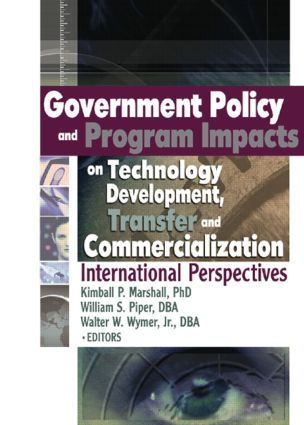 Government Policy and Program Impacts on Technology Development, Transfer, and Commercialization: International Perspectives, 1st Edition (Paperback) book cover