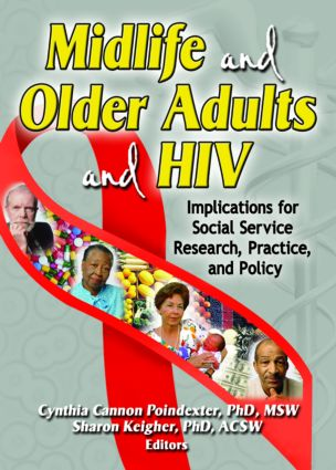 Midlife and Older Adults and HIV: Implications for Social Service Research, Practice, and Policy, 1st Edition (Paperback) book cover