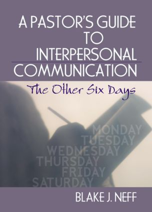 A Pastor's Guide to Interpersonal Communication: The Other Six Days, 1st Edition (Hardback) book cover